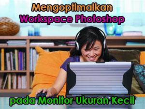 Mengoptimalkan workspace pada monitor ukuran kecil